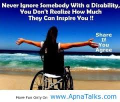 never ignore somebody with a disability you don't realise how much they can inspire you